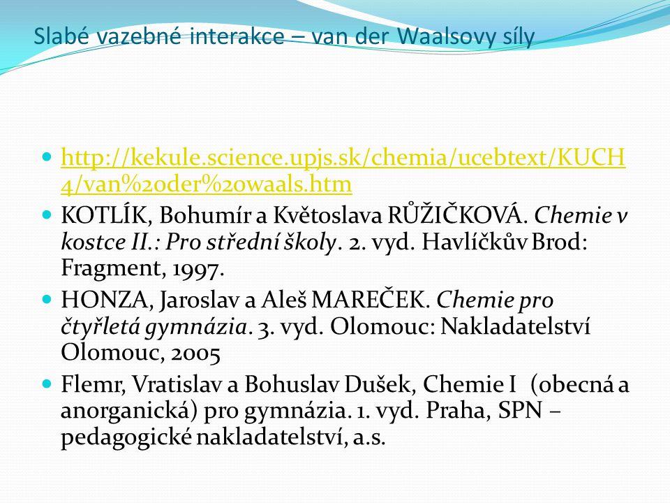 http://kekule.science.upjs.sk/chemia/ucebtext/KUCH 4/van%20der%20waals.htm http://kekule.science.upjs.sk/chemia/ucebtext/KUCH 4/van%20der%20waals.htm KOTLÍK, Bohumír a Květoslava RŮŽIČKOVÁ.