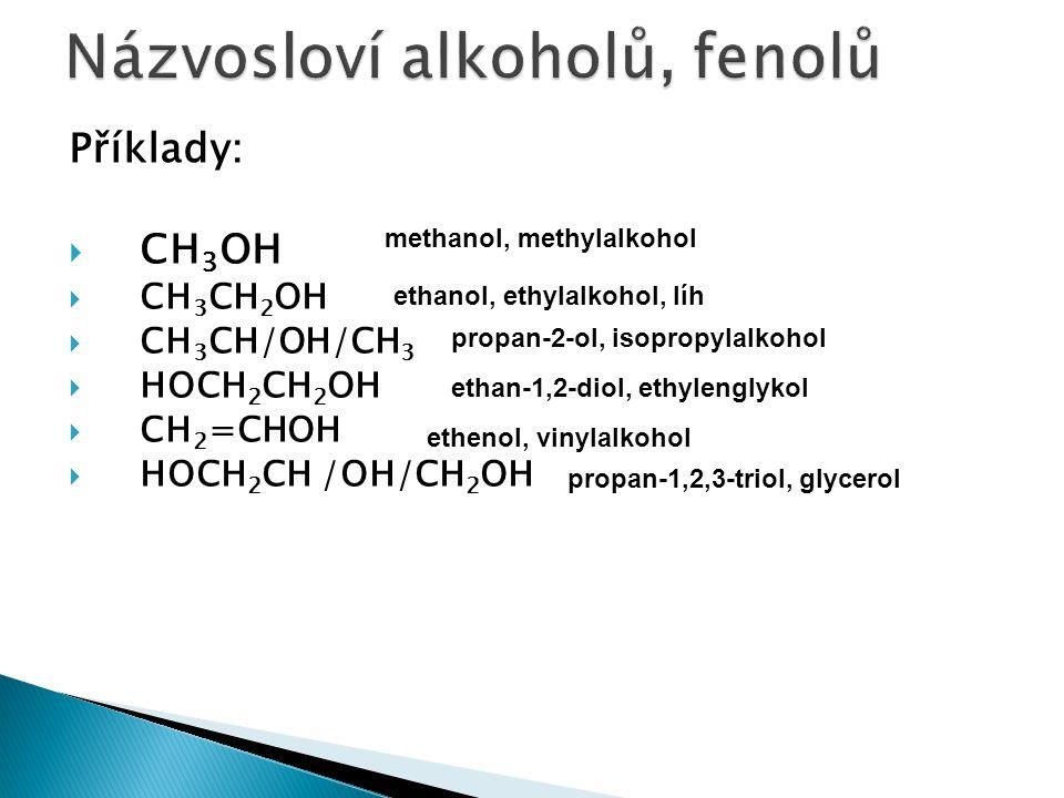  Procvičení: napiš racionální vzorce: a) propan-2ol b) naft-2-ol c) 3-ethylhexan-1-ol d) benzen-1,4-diol e) 4-methylcyklohexanol f) ethenol g) terciární butylalkohol h) cyklohexylalkohol