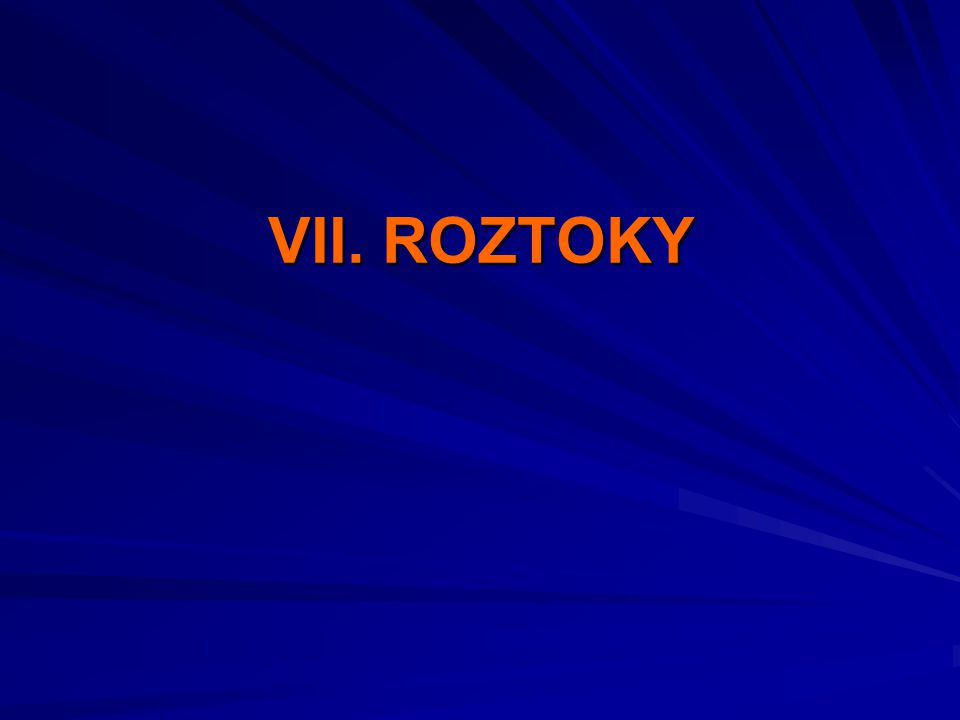 VII. ROZTOKY