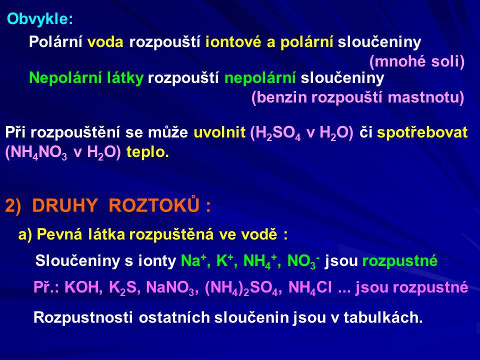 2) DRUHY ROZTOKŮ : Obvykle: Polární voda rozpouští iontové a polární sloučeniny (mnohé soli) Při rozpouštění se může uvolnit (H 2 SO 4 v H 2 O) či spotřebovat (NH 4 NO 3 v H 2 O) teplo.
