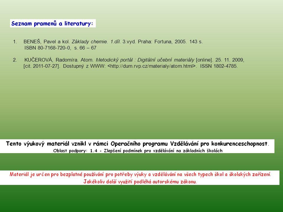 1.BENEŠ, Pavel a kol. Základy chemie. 1.díl. 3.vyd. Praha: Fortuna, 2005. 143 s. ISBN 80-7168-720-0, s. 66 – 67 2. KUČEROVÁ, Radomíra. Atom. Metodický