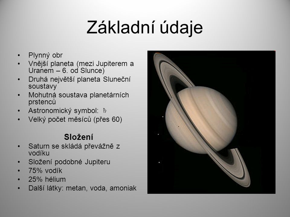 Základní údaje Plynný obr Vnější planeta (mezi Jupiterem a Uranem – 6. od Slunce) Druhá největší planeta Sluneční soustavy Mohutná soustava planetární
