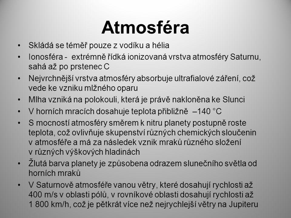 Atmosféra Skládá se téměř pouze z vodíku a hélia Ionosféra - extrémně řídká ionizovaná vrstva atmosféry Saturnu, sahá až po prstenec C Nejvrchnější vr