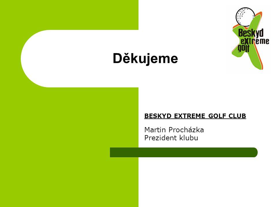 Děkujeme BESKYD EXTREME GOLF CLUB Martin Procházka Prezident klubu