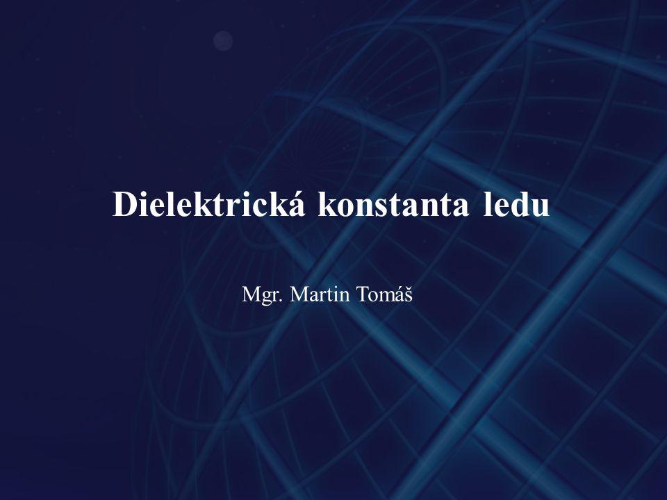 Dielektrická konstanta ledu Mgr. Martin Tomáš