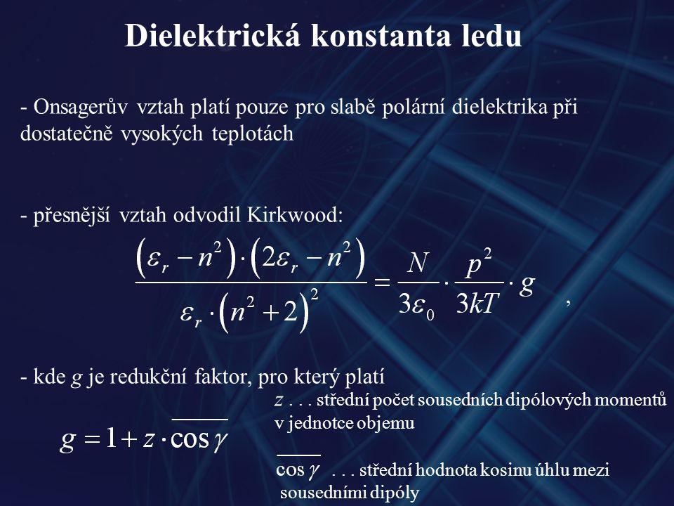Dielektrická konstanta ledu - pro určení dielektrické konstanty ledu nelze Kirkwoodův vztah použít (nízká teplota, velký dipólový moment molekuly vody) - využijeme vztahu, který odvodili Hobbs, Jhon a Eyring:, který předpokládá doménovou strukturu ledu.