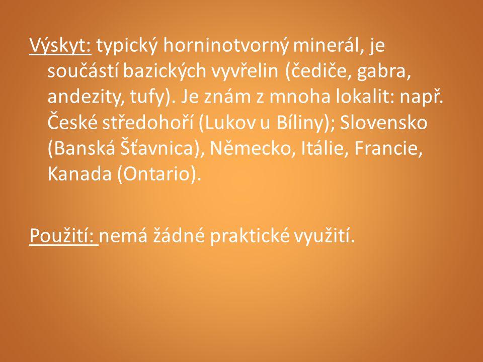 Výskyt: typický horninotvorný minerál, je součástí bazických vyvřelin (čediče, gabra, andezity, tufy). Je znám z mnoha lokalit: např. České středohoří