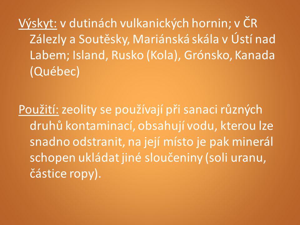 Výskyt: v dutinách vulkanických hornin; v ČR Zálezly a Soutěsky, Mariánská skála v Ústí nad Labem; Island, Rusko (Kola), Grónsko, Kanada (Québec) Použ