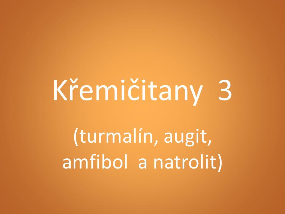 Křemičitany 3 (turmalín, augit, amfibol a natrolit)