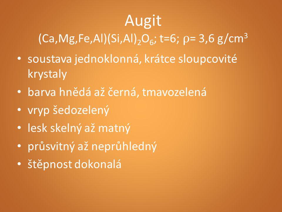 Augit (Ca,Mg,Fe,Al)(Si,Al) 2 O 6 ; t=6; ρ = 3,6 g/cm 3 soustava jednoklonná, krátce sloupcovité krystaly barva hnědá až černá, tmavozelená vryp šedoze