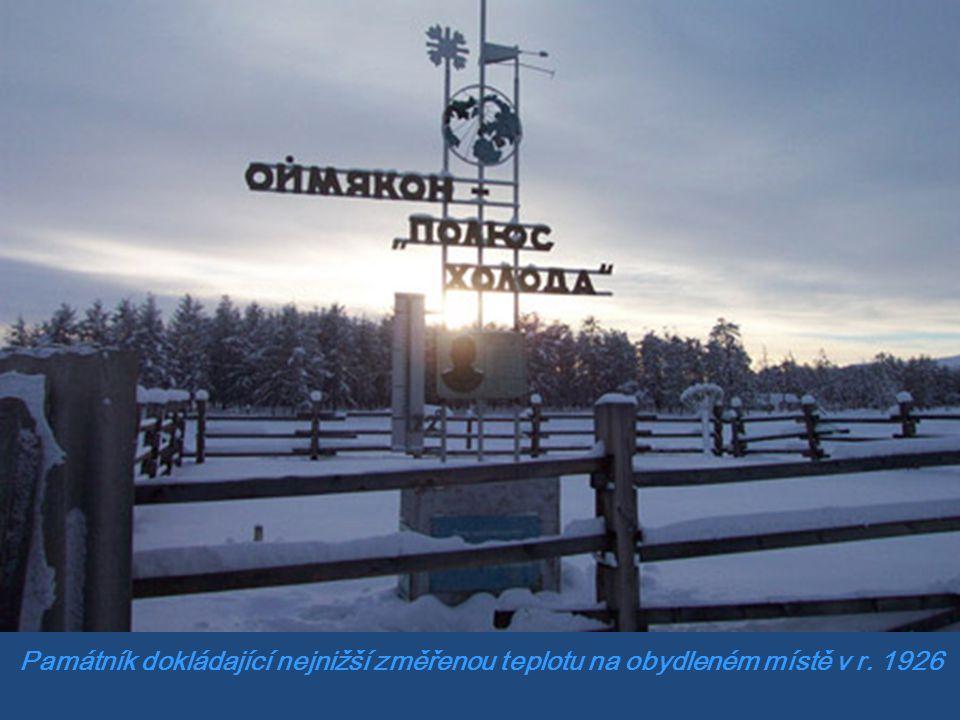 Když ráno vstanete, co řeknete na to, že venku je nejnižší teplota -71 ºC To by se vám mohlo stát, kdybyste žili v Ojmjakonu ve střední Sibiři To se s