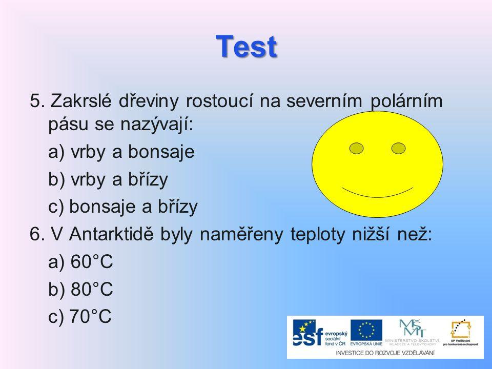 Test 5. Zakrslé dřeviny rostoucí na severním polárním pásu se nazývají: a) vrby a bonsaje b) vrby a břízy c) bonsaje a břízy 6. V Antarktidě byly namě