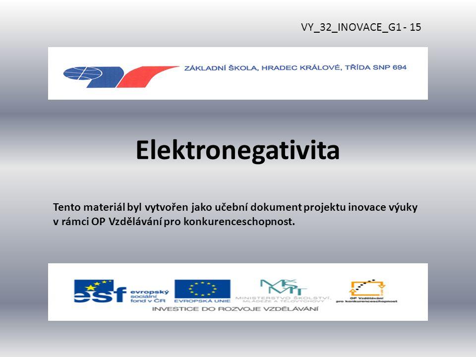 Elektronegativita Tento materiál byl vytvořen jako učební dokument projektu inovace výuky v rámci OP Vzdělávání pro konkurenceschopnost.