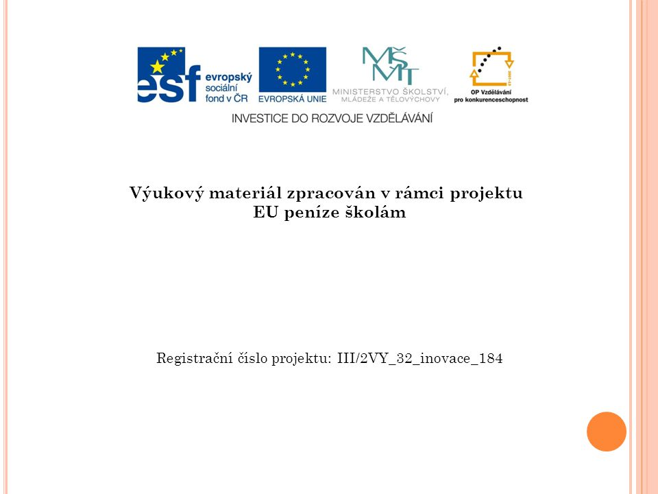 Výukový materiál zpracován v rámci projektu EU peníze školám Registrační číslo projektu: III/2VY_32_inovace_184