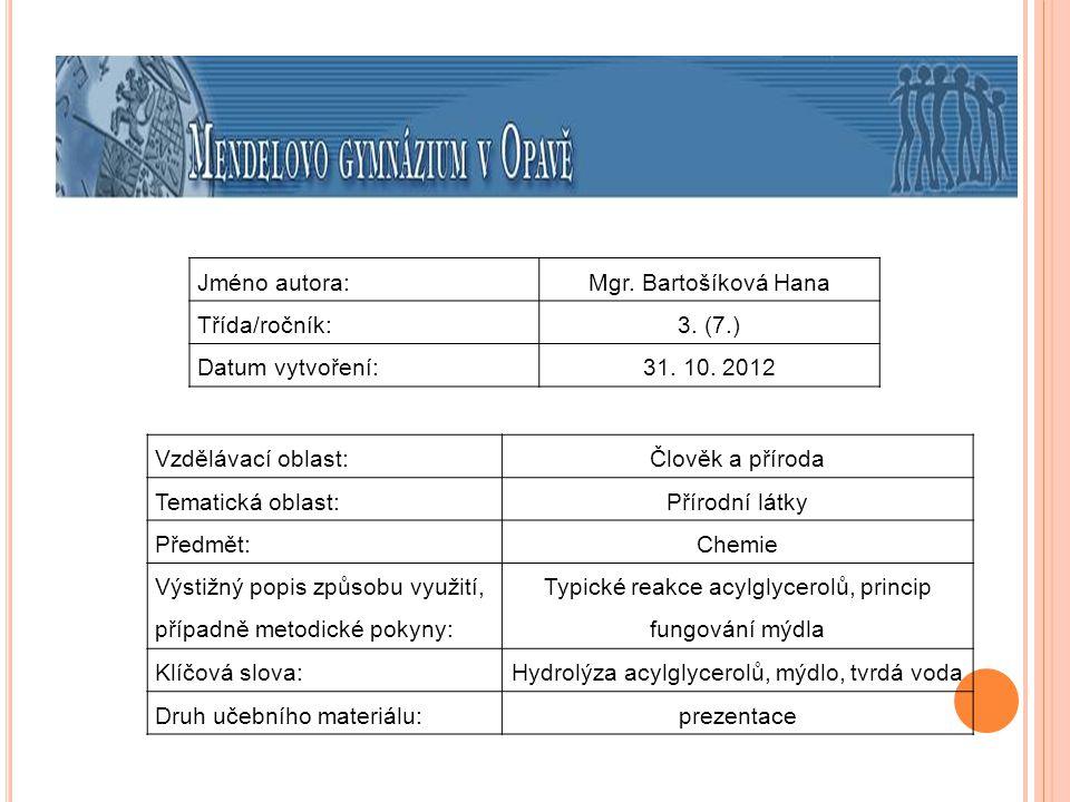 Jméno autora:Mgr. Bartošíková Hana Třída/ročník:3. (7.) Datum vytvoření:31. 10. 2012 Vzdělávací oblast:Člověk a příroda Tematická oblast: Přírodní lát