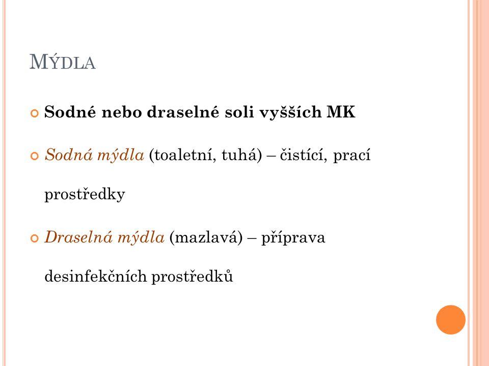 M ÝDLA Sodné nebo draselné soli vyšších MK Sodná mýdla (toaletní, tuhá) – čistící, prací prostředky Draselná mýdla (mazlavá) – příprava desinfekčních