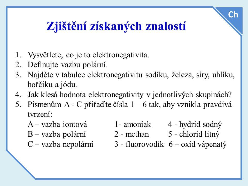 Zjištění získaných znalostí 1.Vysvětlete, co je to elektronegativita.