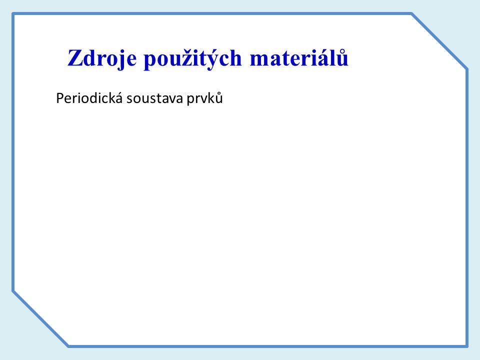 Zdroje použitých materiálů Periodická soustava prvků