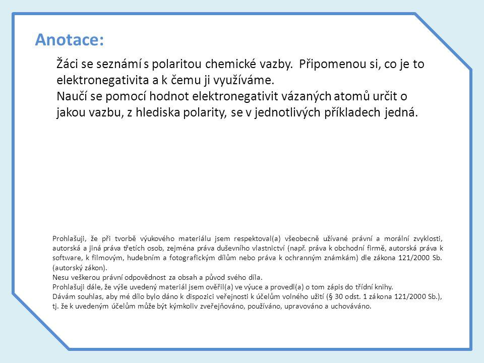 Anotace: Žáci se seznámí s polaritou chemické vazby.