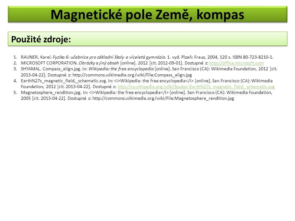 Použité zdroje: 1.RAUNER, Karel. Fyzika 6: učebnice pro základní školy a víceletá gymnázia. 1. vyd. Plzeň: Fraus, 2004, 120 s. ISBN 80-723-8210-1. 2.M