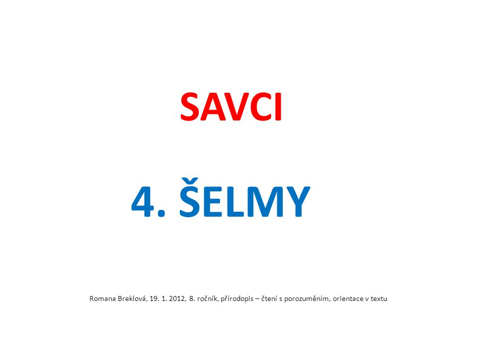SAVCI 4. ŠELMY Romana Breklová, 19. 1. 2012, 8. ročník, přírodopis – čtení s porozuměním, orientace v textu