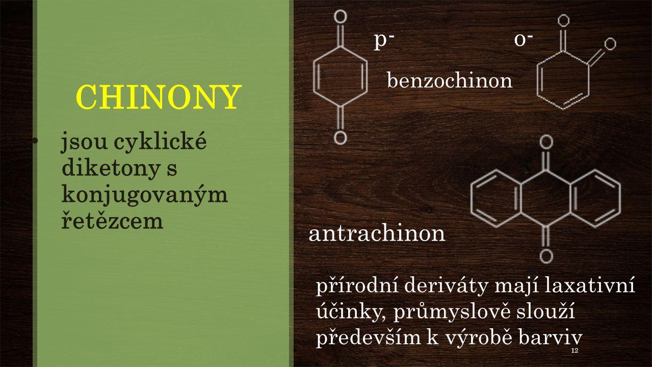 CHINONY jsou cyklické diketony s konjugovaným řetězcem antrachinon přírodní deriváty mají laxativní účinky, průmyslově slouží především k výrobě barviv benzochinon o-p- 12
