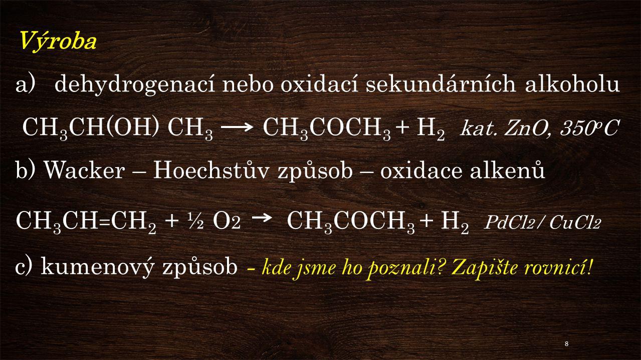 Výroba a)dehydrogenací nebo oxidací sekundárních alkoholu CH 3 CH(OH) CH 3 CH 3 COCH 3 + H 2 kat.