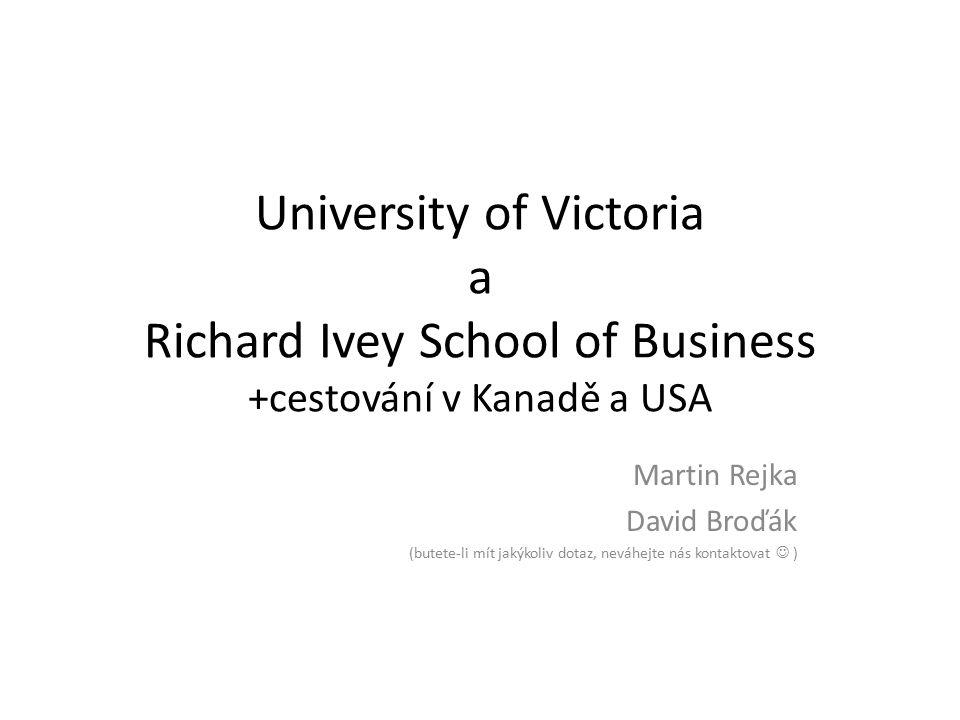 University of Victoria a Richard Ivey School of Business +cestování v Kanadě a USA Martin Rejka David Broďák (butete-li mít jakýkoliv dotaz, neváhejte nás kontaktovat )