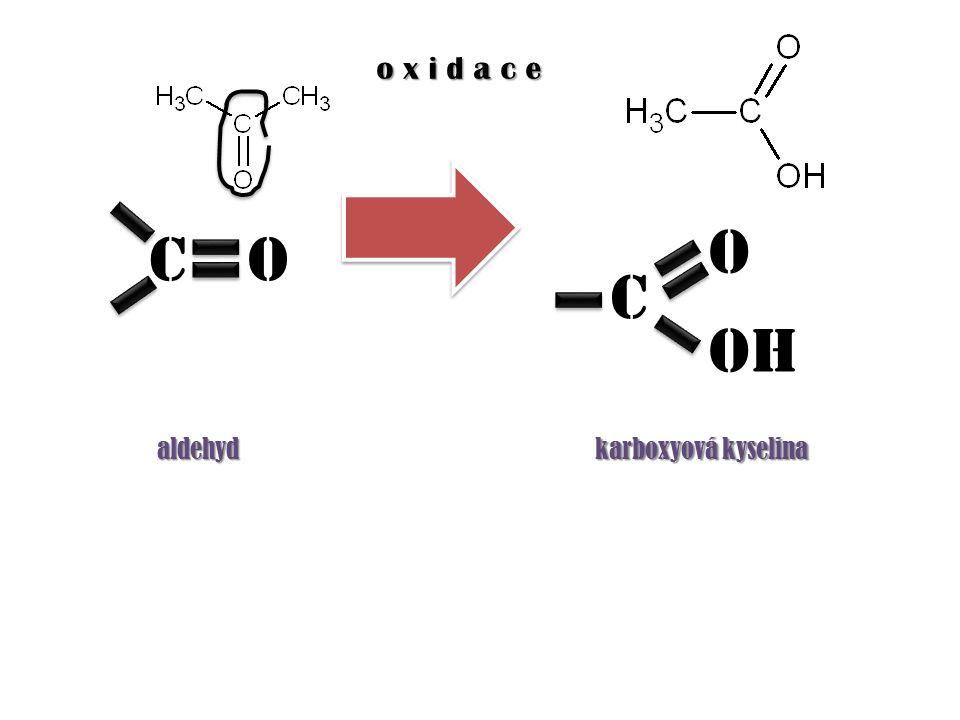 cO c OH O o x i d a c e aldehyd karboxyová kyselina