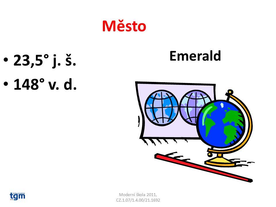 Moderní škola 2011, CZ.1.07/1.4.00/21.1692 Město 23,5° j. š. 148° v. d. Emerald