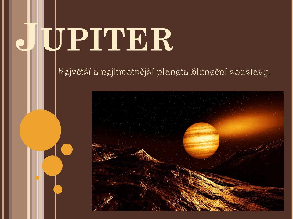 J UPITER Nejv ě tší a nejhmotn ě jší planeta Slune č ní soustavy.