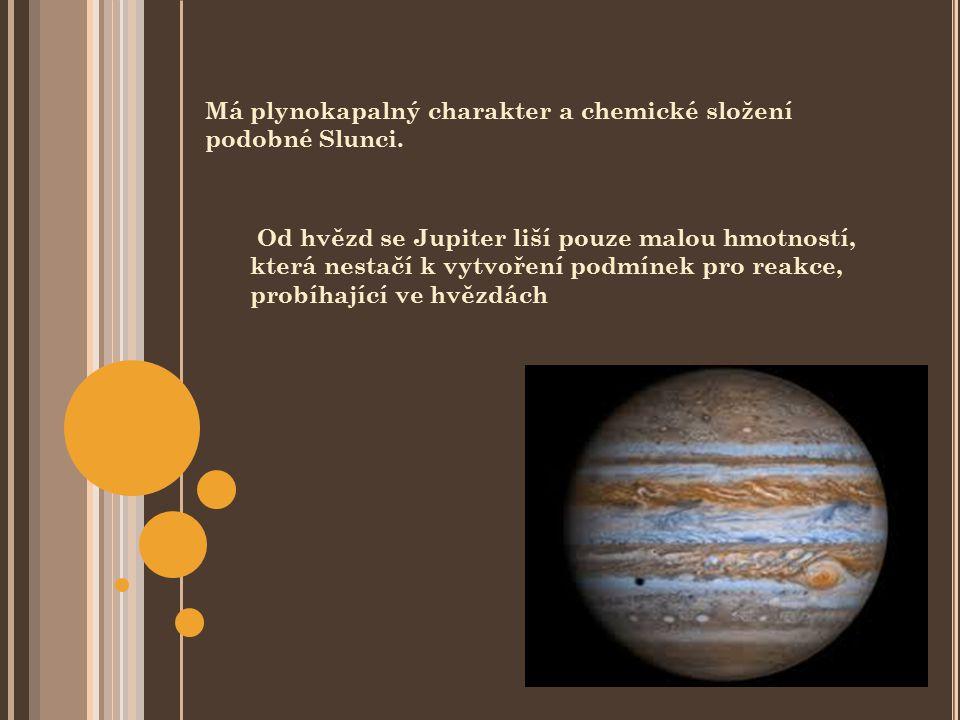 Má plynokapalný charakter a chemické složení podobné Slunci.