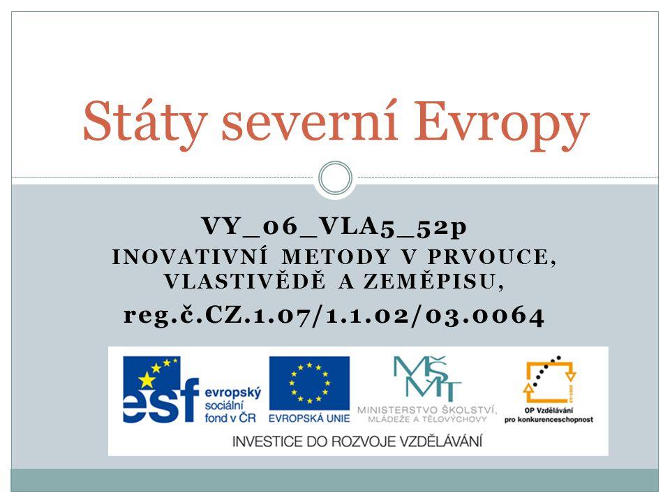 VY_06_VLA5_52p INOVATIVNÍ METODY V PRVOUCE, VLASTIVĚDĚ A ZEMĚPISU, reg.č.CZ.1.07/1.1.02/03.0064 Státy severní Evropy