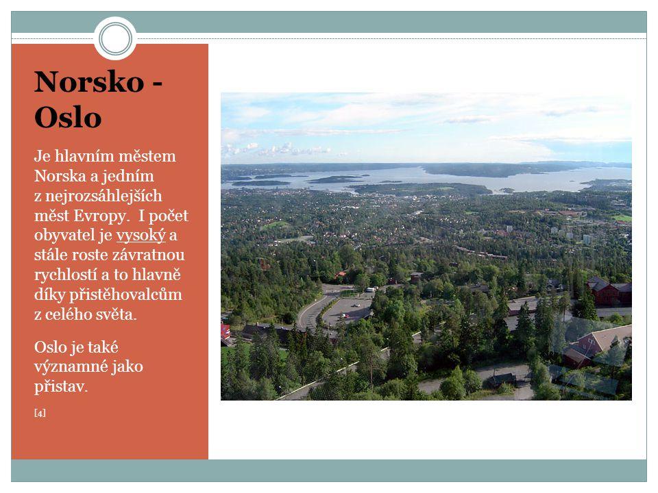 Norsko - Oslo Je hlavním městem Norska a jedním z nejrozsáhlejších měst Evropy. I počet obyvatel je vysoký a stále roste závratnou rychlostí a to hlav