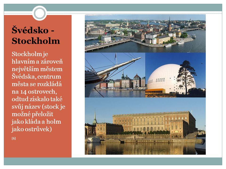 Švédsko - Stockholm Stockholm je hlavním a zároveň největším městem Švédska, centrum města se rozkládá na 14 ostrovech, odtud získalo také svůj název