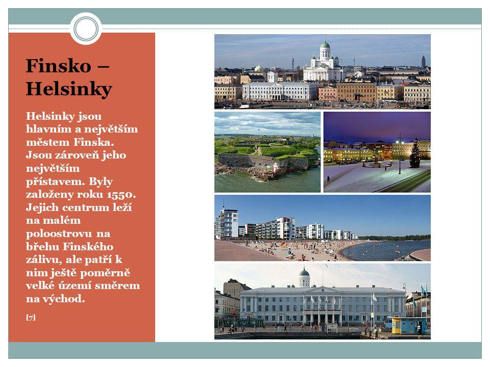 Finsko – Helsinky Helsinky jsou hlavním a největším městem Finska. Jsou zároveň jeho největším přístavem. Byly založeny roku 1550. Jejich centrum leží