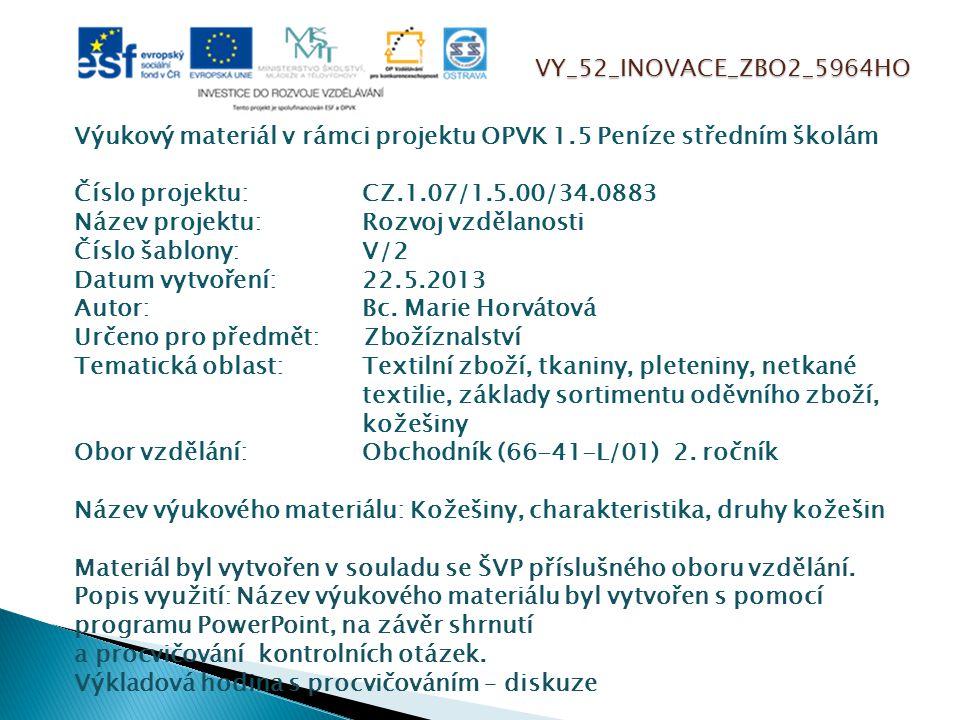VY_52_INOVACE_ZBO2_5964HO Výukový materiál v rámci projektu OPVK 1.5 Peníze středním školám Číslo projektu:CZ.1.07/1.5.00/34.0883 Název projektu:Rozvoj vzdělanosti Číslo šablony: V/2 Datum vytvoření:22.5.2013 Autor:Bc.