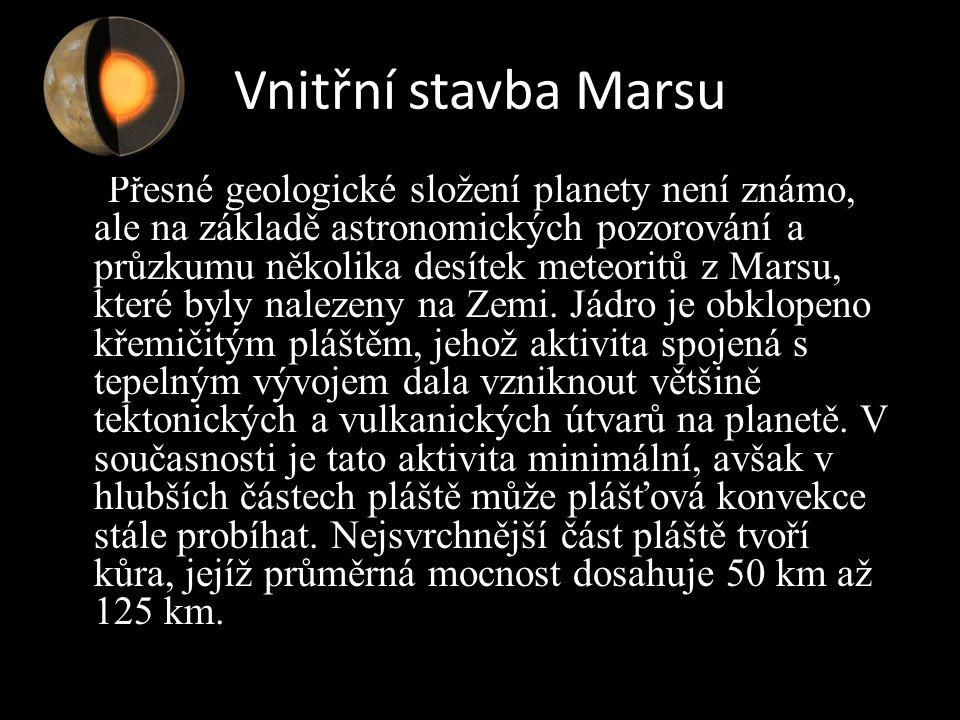 Vnitřní stavba Marsu Přesné geologické složení planety není známo, ale na základě astronomických pozorování a průzkumu několika desítek meteoritů z Marsu, které byly nalezeny na Zemi.