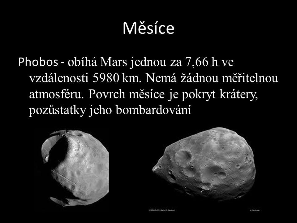 Měsíce Phobos - obíhá Mars jednou za 7,66 h ve vzdálenosti 5980 km.