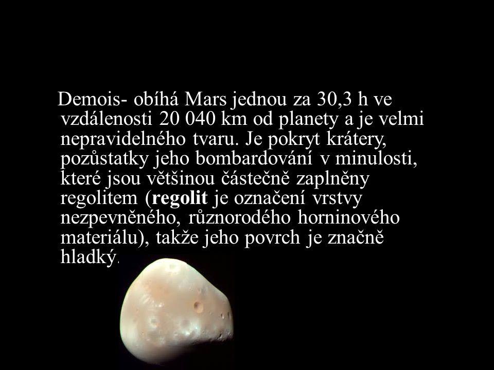 Demois- obíhá Mars jednou za 30,3 h ve vzdálenosti 20 040 km od planety a je velmi nepravidelného tvaru.