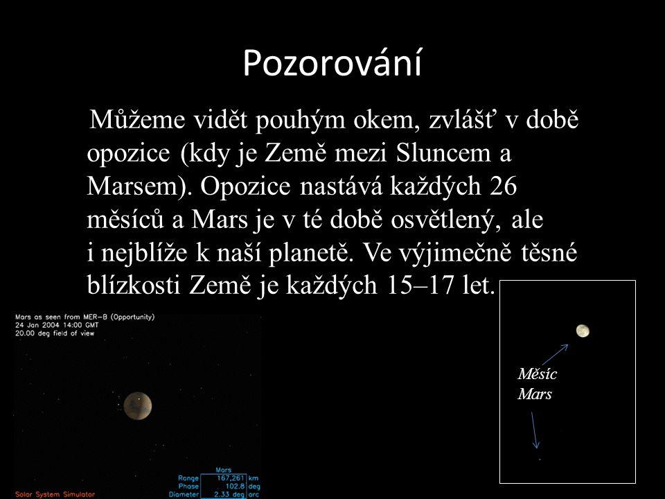 Pozorování Můžeme vidět pouhým okem, zvlášť v době opozice (kdy je Země mezi Sluncem a Marsem).