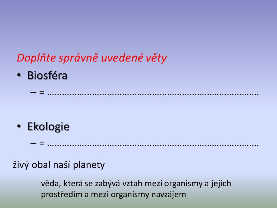 Doplňte správně uvedené věty Biosféra Biosféra – = ………………………………………………………………………….