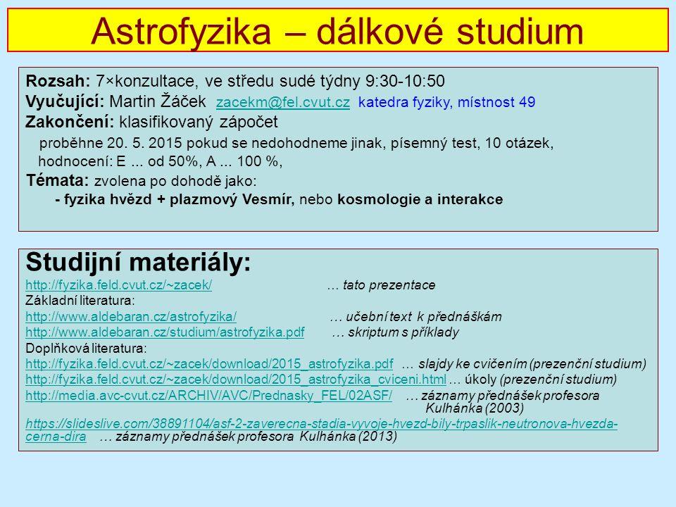 Astrofyzika – dálkové studium Studijní materiály: http://fyzika.feld.cvut.cz/~zacek/http://fyzika.feld.cvut.cz/~zacek/ … tato prezentace Základní lite