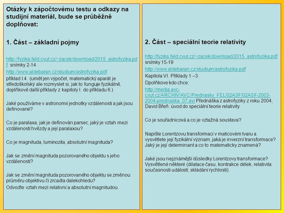Otázky k zápočtovému testu a odkazy na studijní materiál, bude se průběžně doplňovat: 1. Část – základní pojmy http://fyzika.feld.cvut.cz/~zacek/downl