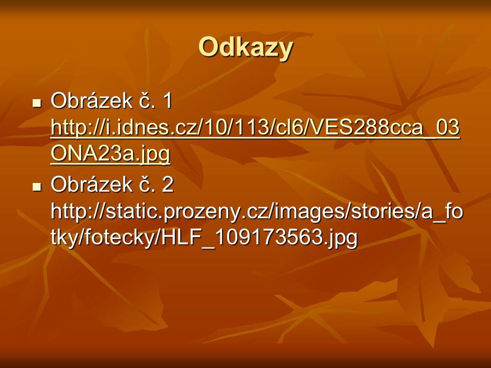 Odkazy Obrázek č. 1 http://i.idnes.cz/10/113/cl6/VES288cca_03 ONA23a.jpg Obrázek č. 1 http://i.idnes.cz/10/113/cl6/VES288cca_03 ONA23a.jpg http://i.id