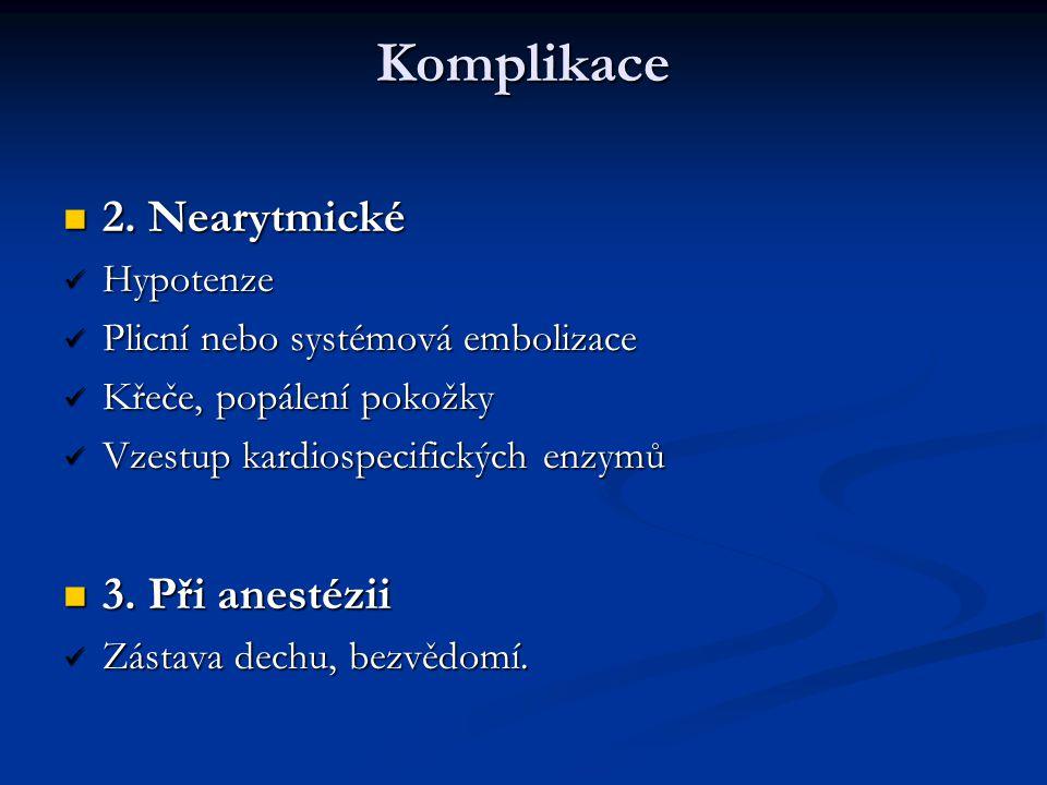 Komplikace 2. Nearytmické 2. Nearytmické Hypotenze Hypotenze Plicní nebo systémová embolizace Plicní nebo systémová embolizace Křeče, popálení pokožky