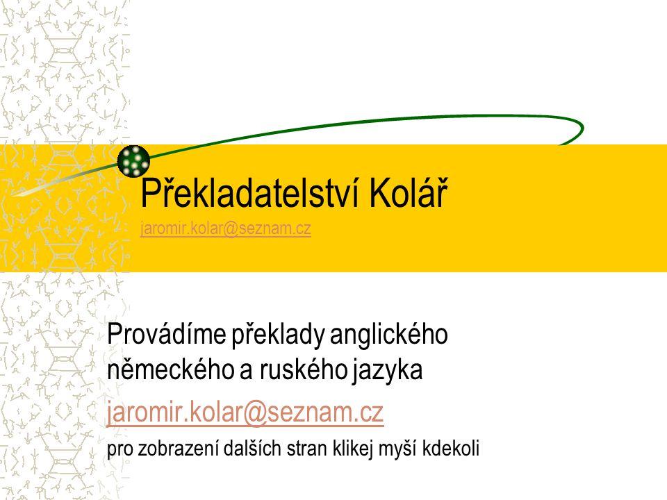 Překladatelství Kolář jaromir.kolar@seznam.cz jaromir.kolar@seznam.cz Provádíme překlady anglického německého a ruského jazyka jaromir.kolar@seznam.cz