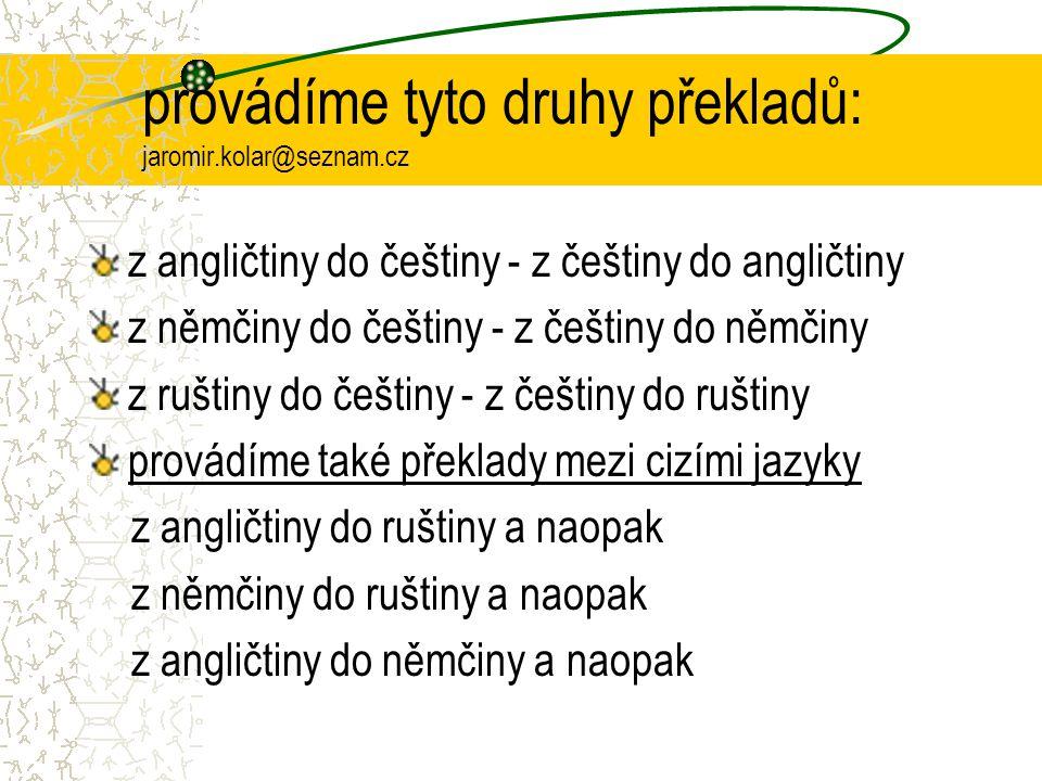 provádíme tyto druhy překladů: jaromir.kolar@seznam.cz z angličtiny do češtiny - z češtiny do angličtiny z němčiny do češtiny - z češtiny do němčiny z