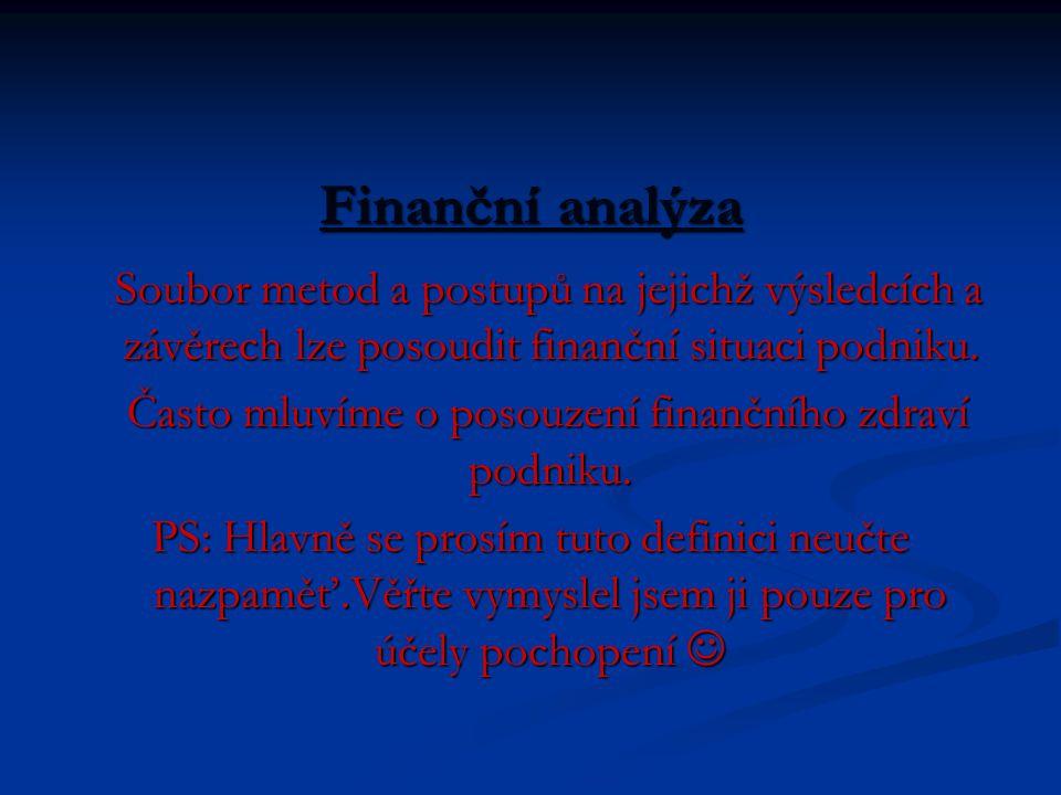 Finanční analýza Soubor metod a postupů na jejichž výsledcích a závěrech lze posoudit finanční situaci podniku.