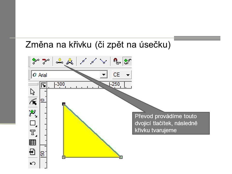 Změna na křivku (či zpět na úsečku) Převod provádíme touto dvojicí tlačítek, následně křivku tvarujeme